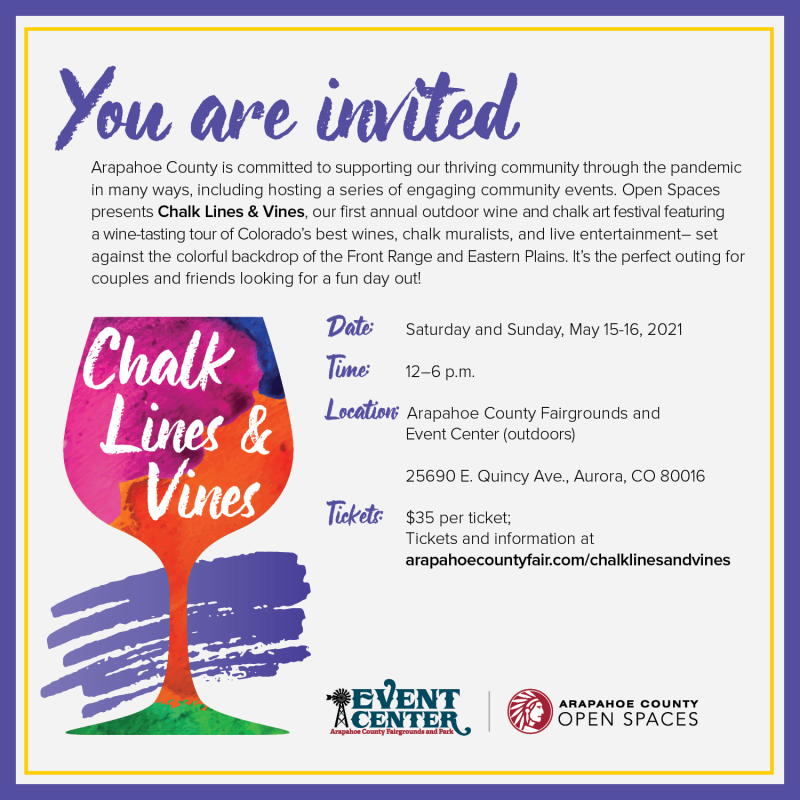 Araphoe County Open Spaces presents Chalk Lines & Vines, and outdoor wine and chalk art festival. Saturday and Sunday May 15-16, 2021 from 12-6 pm. At Arapahoe COunty Fairgroudns and Event Center (outdoors). $35 per ticket, more information at www.arapahoecountyfair.com/chalklinesandvines
