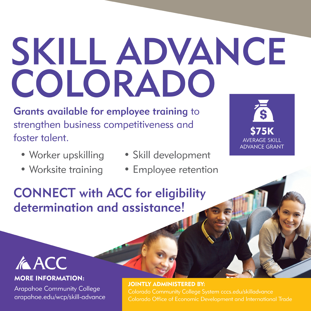 Skill Advance Colorado: Grants available for employee training to strengthen business competitiveness and foster talent. Connect with Arapahoe Community College for eligibility determination and assistance. Visit https://www.cccs.edu/cfei-customized-job-training-grants/