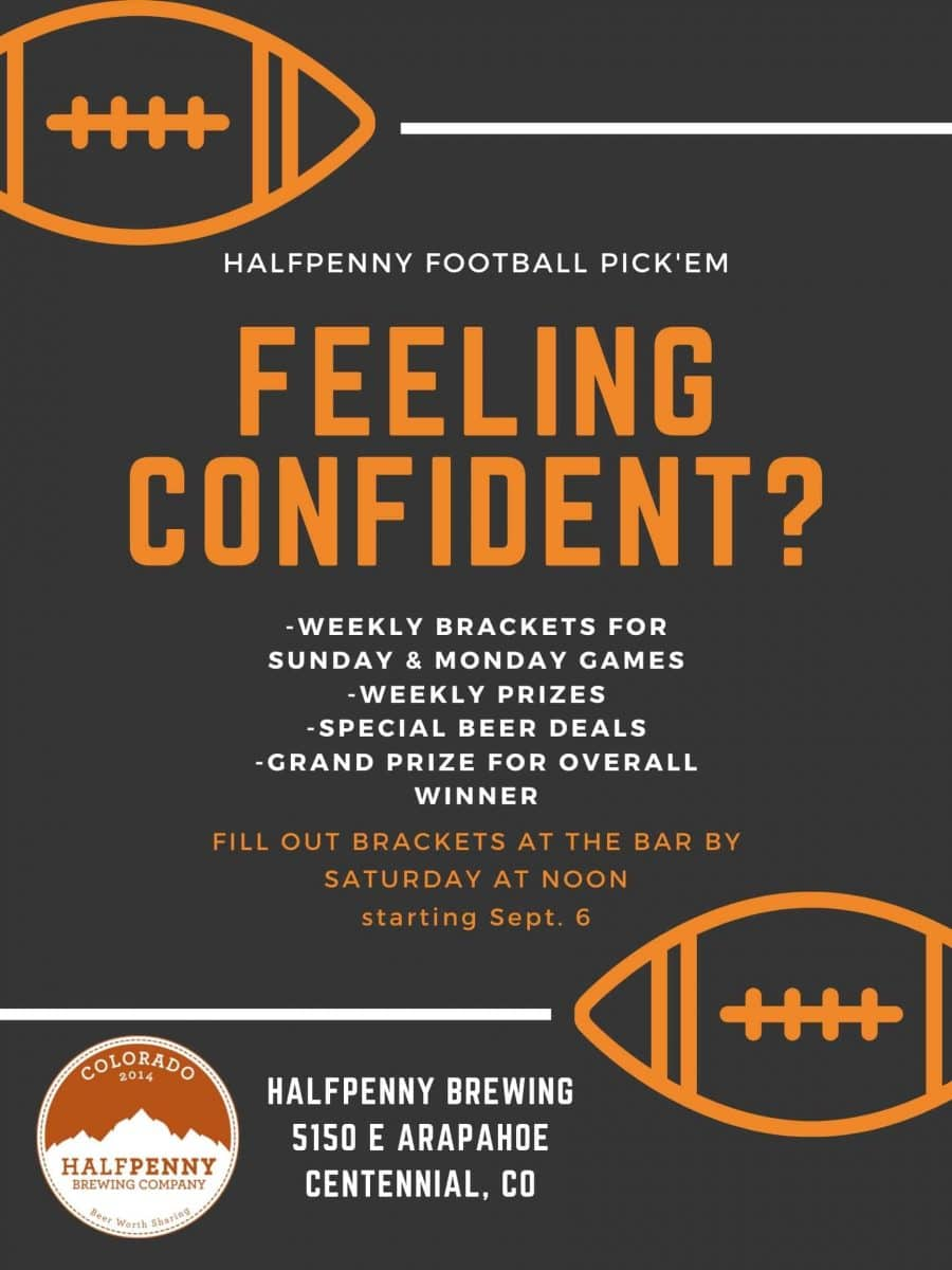 Halfpenny Brewing Football Pick'em. Fill out Brackets at the bar by Saturday at noon. address, 5150 E Arapahoe, Centennial, CO. www.halfpennybrewing.com